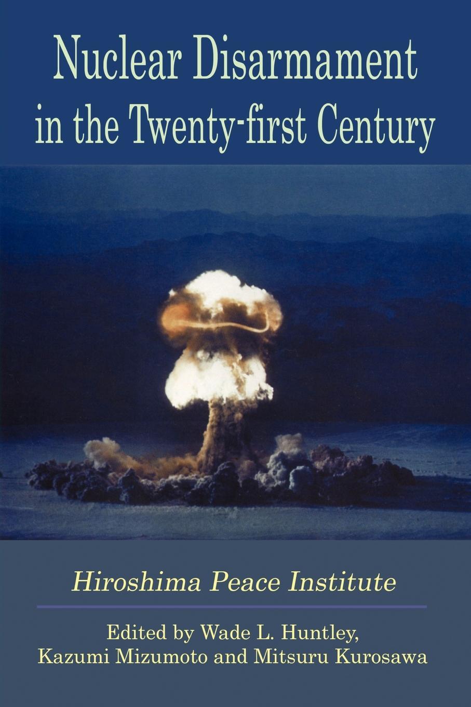 Wade L. Huntley, Mitsuru Kurosawa, Kazumi Mizumoto Nuclear Disarmament in the Twenty-First Century nap national academy press the medical implications of nuclear war paper