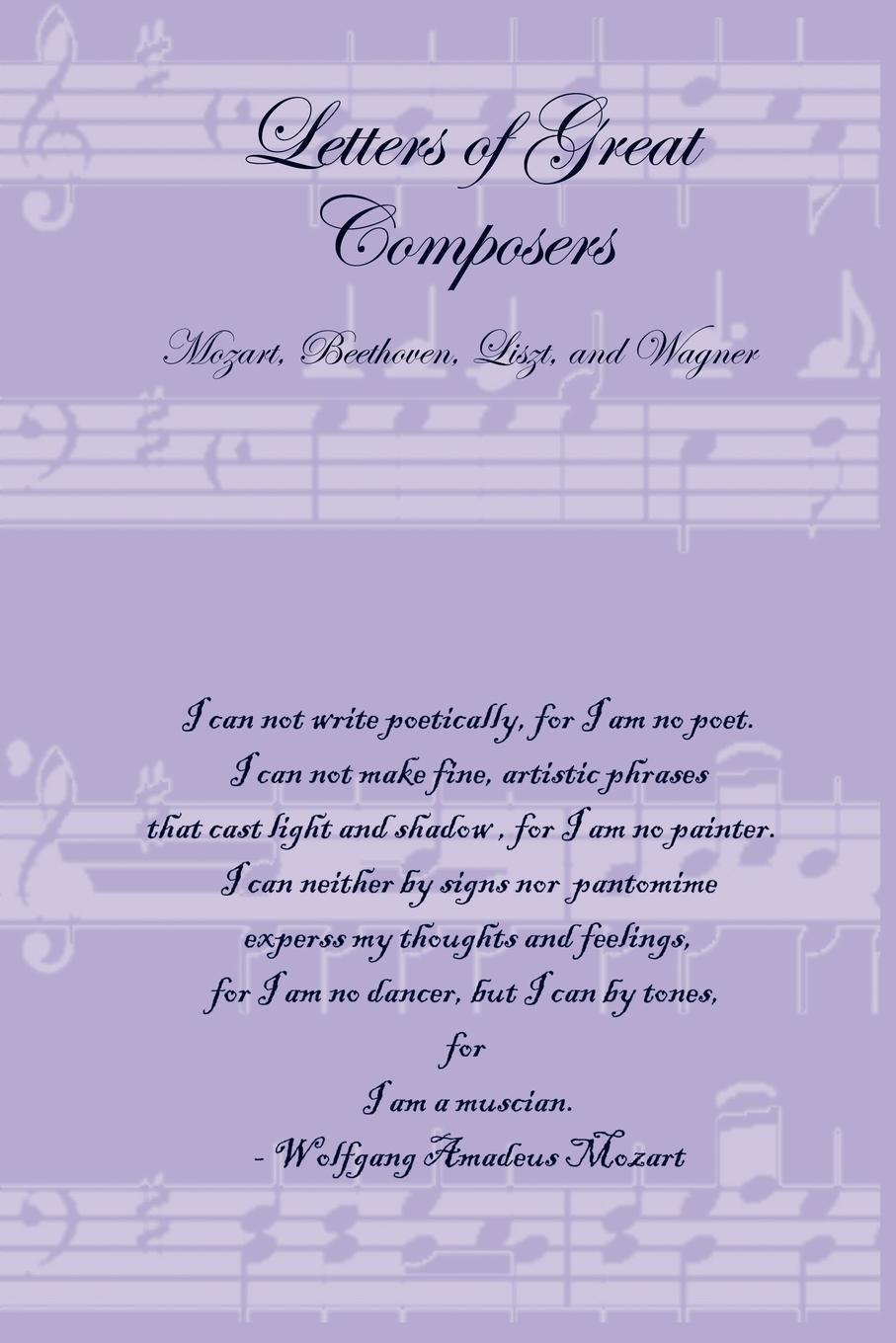 Letters of Great Composers. Mozart, Beethoven, Liszt, and Wagner beethoven mozart