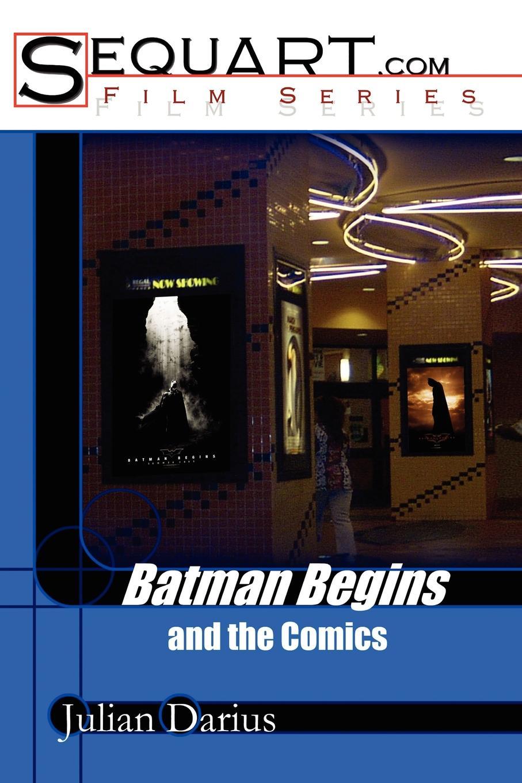 Julian Darius Batman Begins and the Comics batman v superman dawn of justice the art of the film