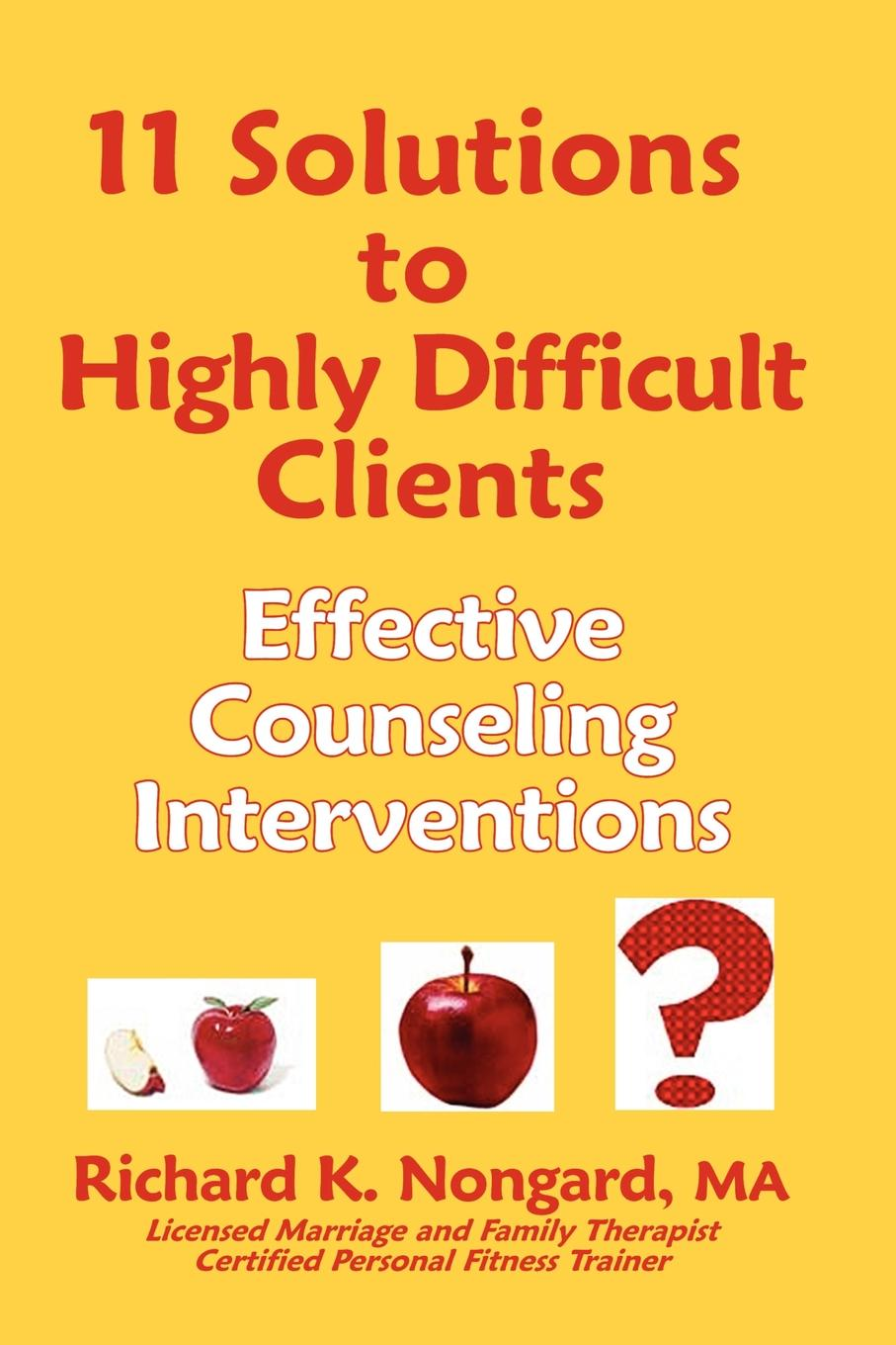 Richard K. Nongard 11 Solutions to Highly Difficult Clients. Effective Counseling Interventions sherwyn morreale building the high trust organization strategies for supporting five key dimensions of trust