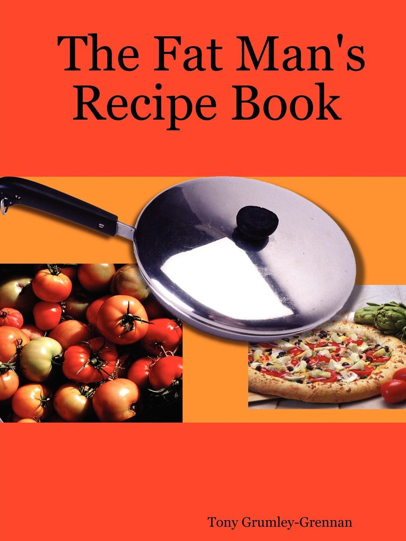 Tony Grumley-Grennan The Fat Man.s Recipe Book the no sugar recipe book