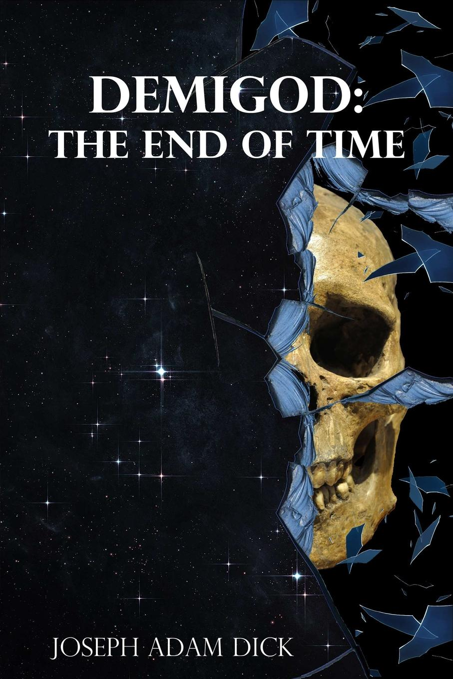 Joseph Dick Demigod. The End of Time journey to the end of the world