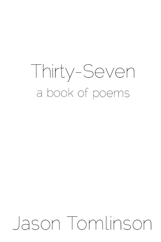 Jason Tomlinson Thirty-Seven. a book of poems jason derulo leeds