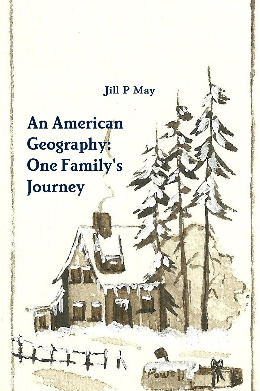 Jill P May An American Geography. One Family.s Journey цена