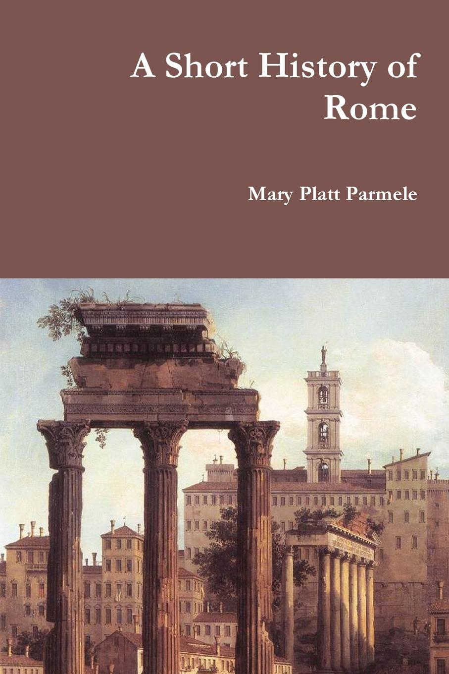 Mary Platt Parmele A Short History of Rome lewycka m a short history of tractors in ukrainian