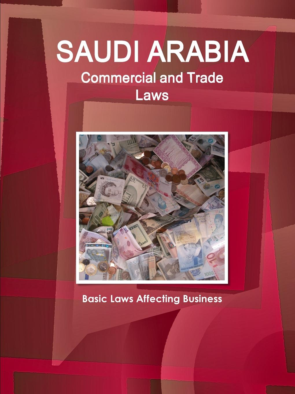 Saudi Arabia Commercial and Trade Laws - Basic Laws Affecting Business Saudi Arabia Commercial and Trade Laws - Basic Laws Affecting...