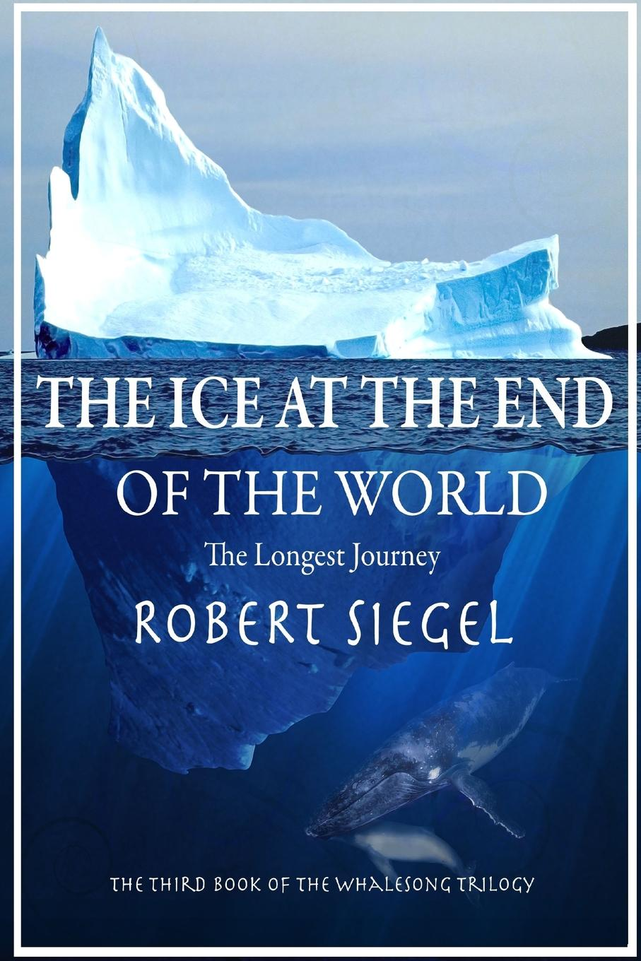 Robert Siegel The Ice at the End of the World journey to the end of the world