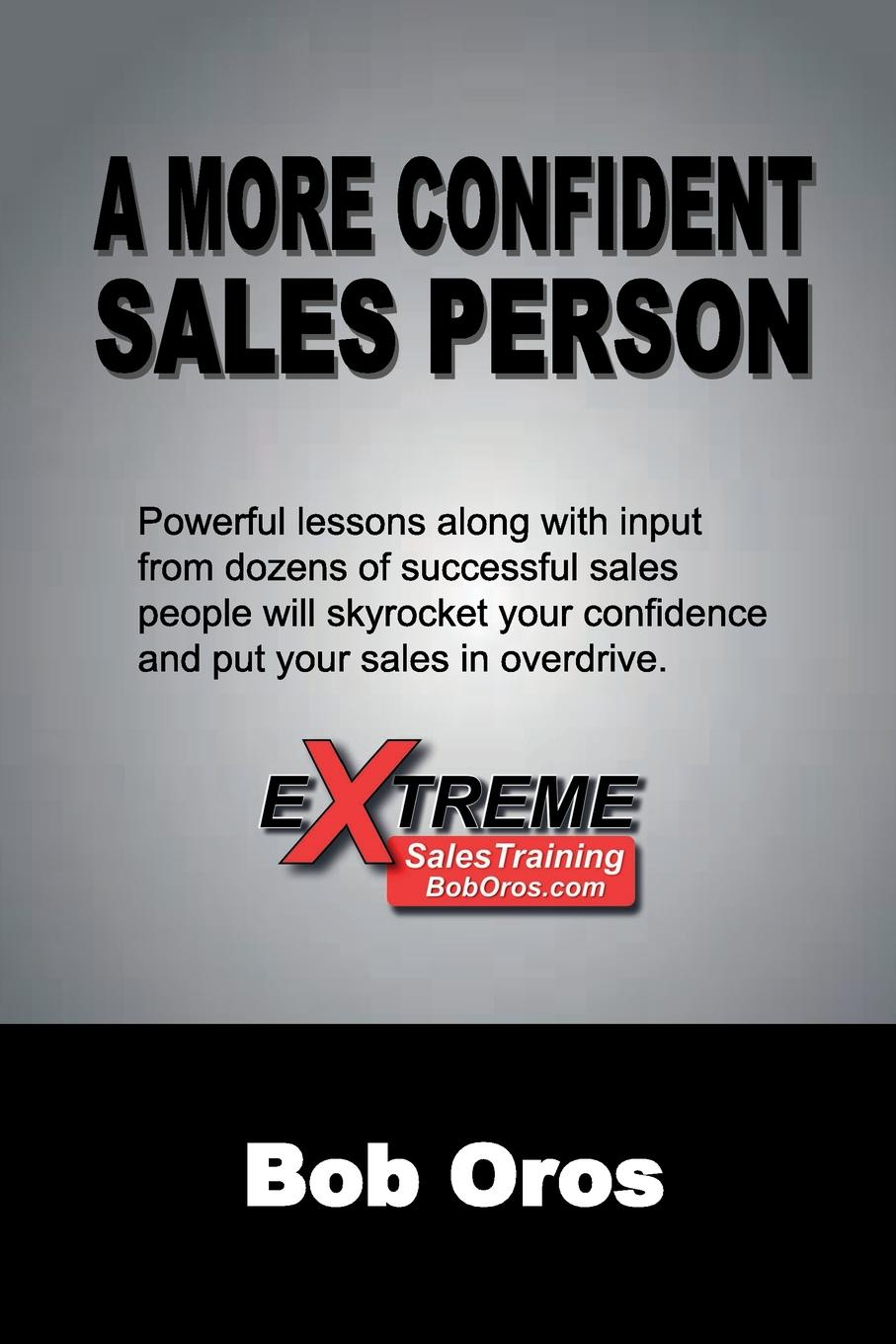 A More Confident Sales Person Powerful lessons with input from dozens of successful sales...