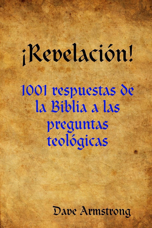 Dave Armstrong Revelacin.. 1001 respuestas de la Biblia a las preguntas teolgicas games a2 b1 preguntas y respuestas