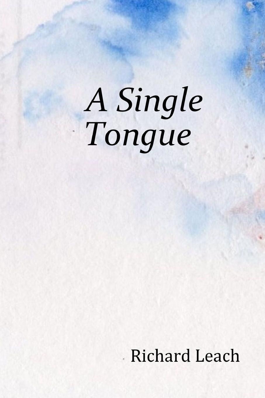 Фото - Richard Leach A Single Tongue richard leach revising my remarks