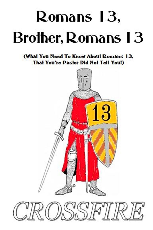 Crossfire Publications Romans 13, Brother, Romans 13 crossfire publications why
