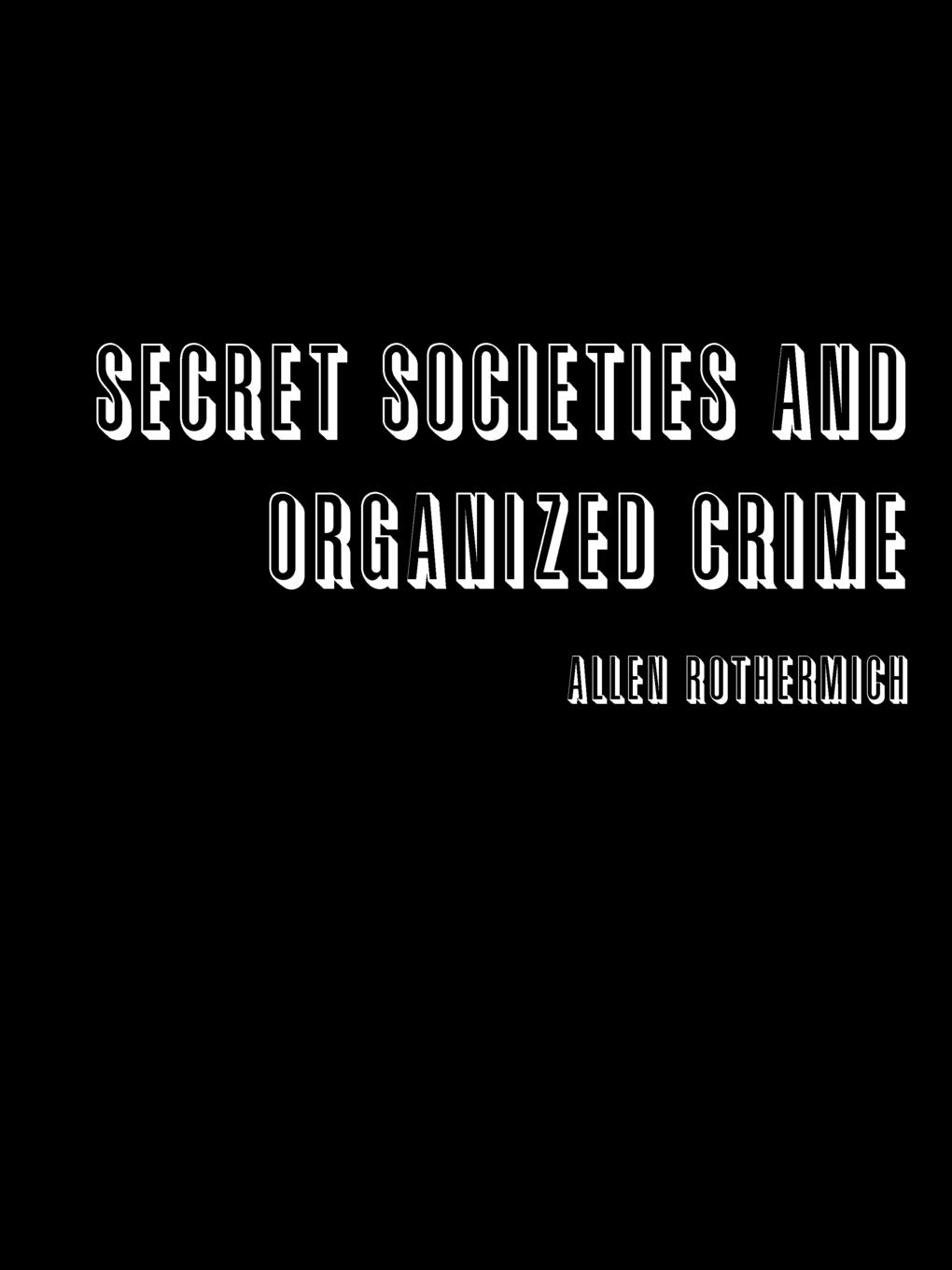 Allen Rothermich Secret Societies and Organized Crime crime and punisment