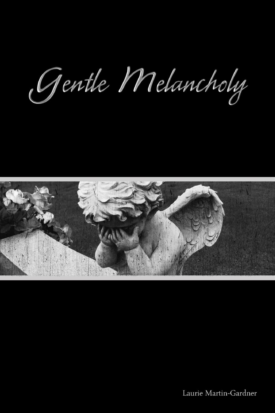 Laurie Martin-Gardner Gentle Melancholy anatomy of melancholy and other poems