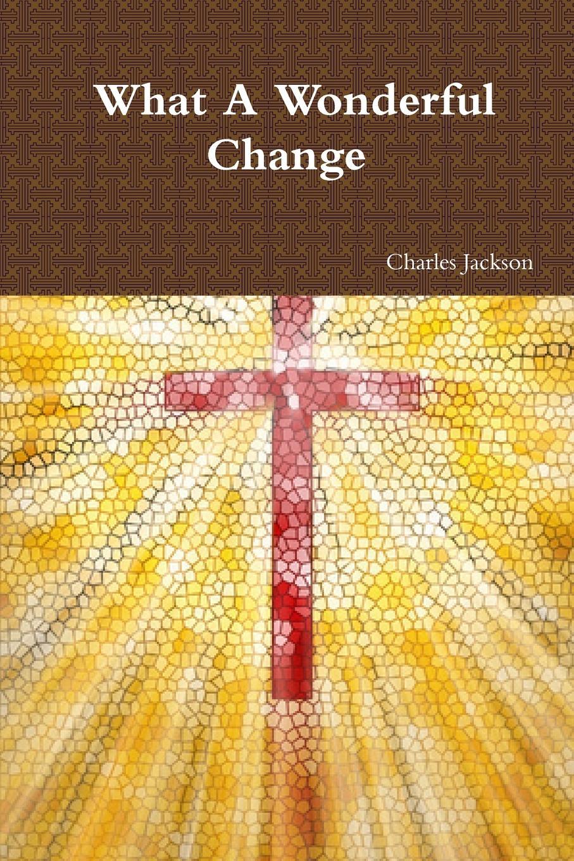 Charles Jackson What A Wonderful Change чехлы накладки для телефонов кпк change my heart to your heart iphone6 6plus 5s