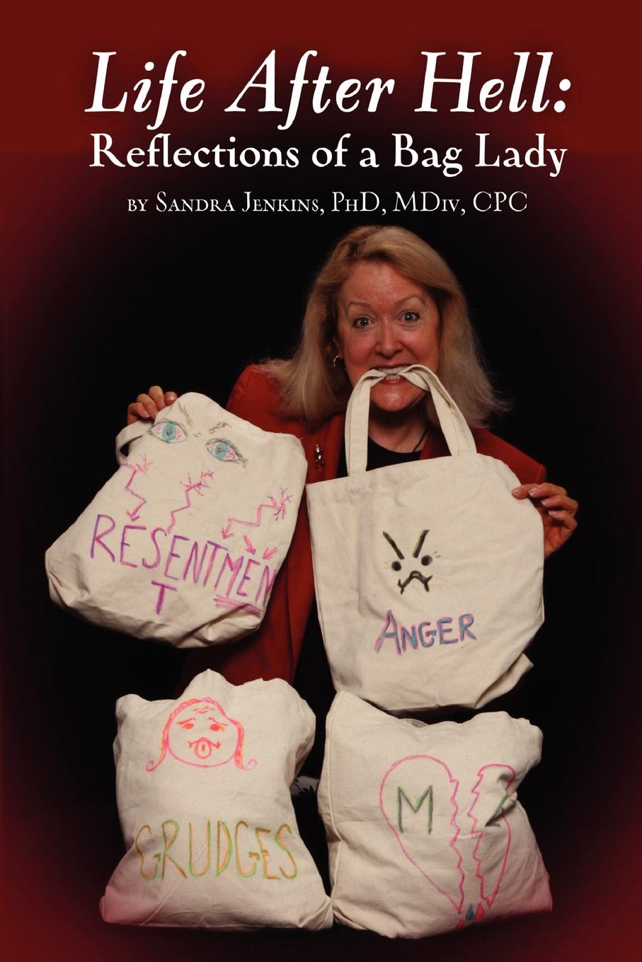 PhD MDiv CPC Sandra Jenkins Life After Hell. Reflections of a Bag Lady be transformed