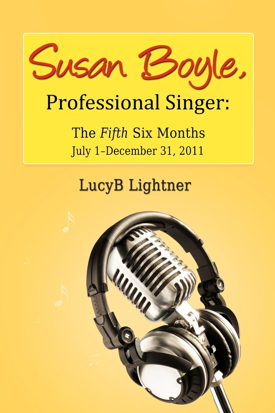 LucyB Lightner Susan Boyle, Professional Singer. The Fifth Sixth Months the sixth man