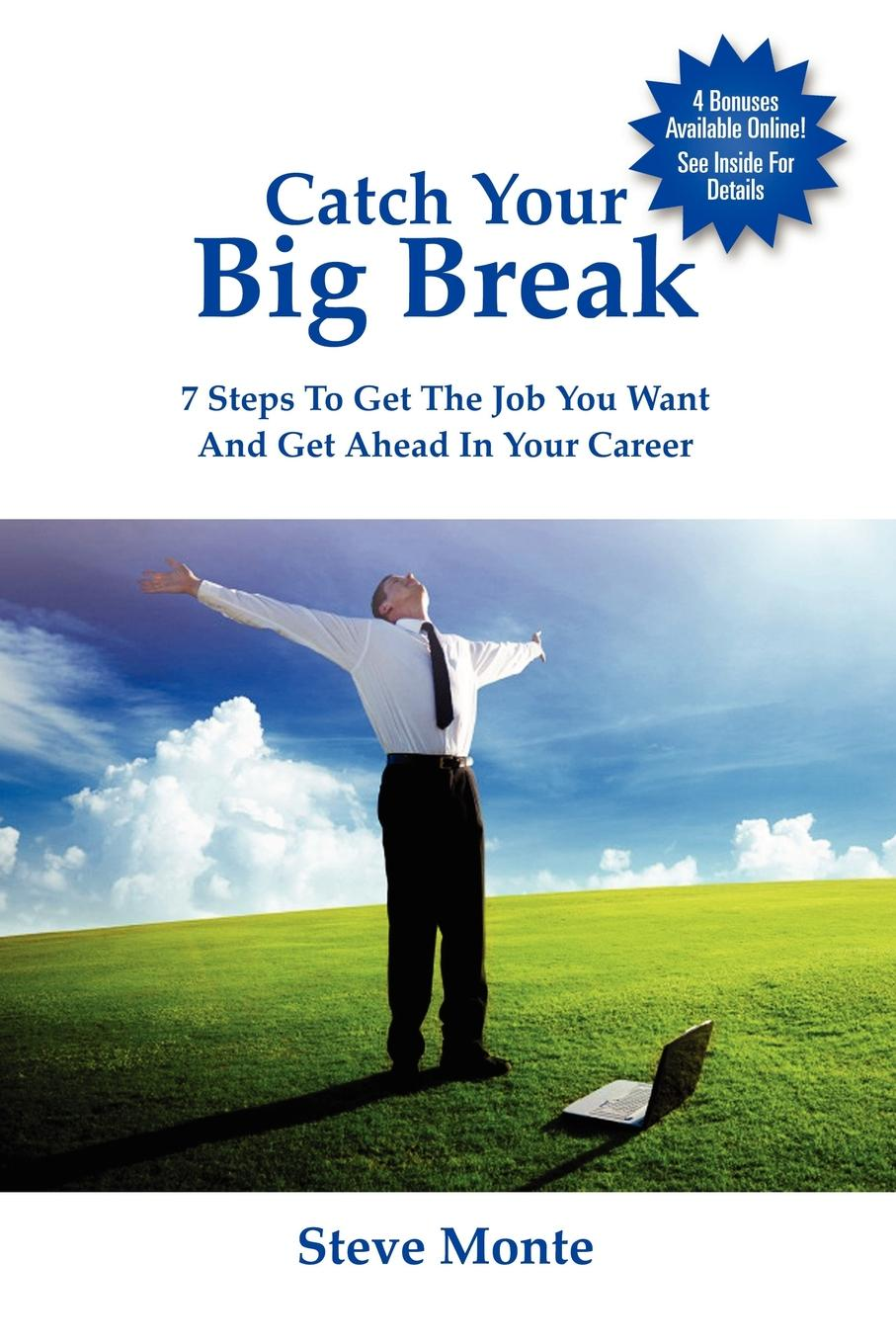 Catch Your Big Break Get the job you want. Get ahead in your career. Get a big paycheck...