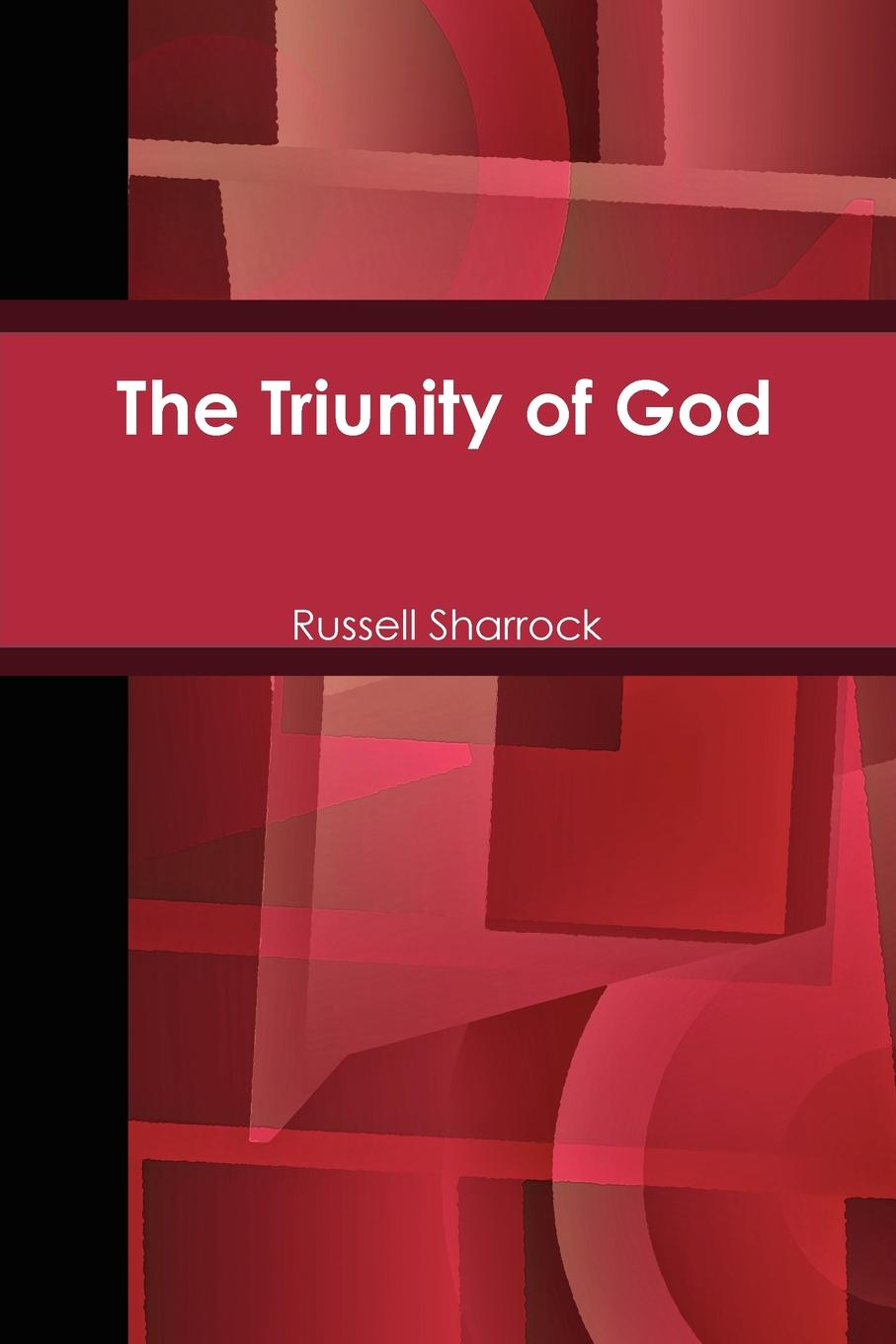 Russell Sharrock The Triunity of God