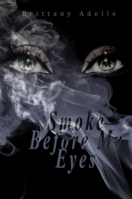 где купить Brittany Adelle Smoke Before My Eyes по лучшей цене