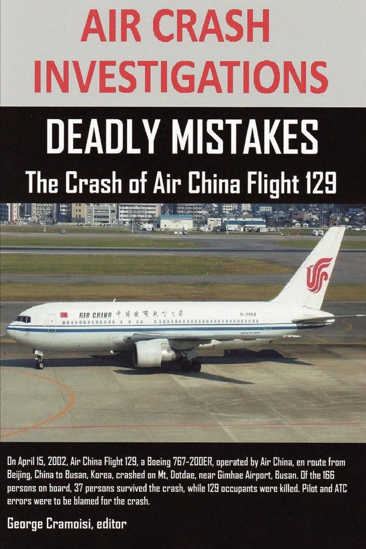 editor George Cramoisi AIR CRASH INVESTIGATIONS. DEADLY MISTAKES The Crash of Air China Flight 129 авиакомпания air china