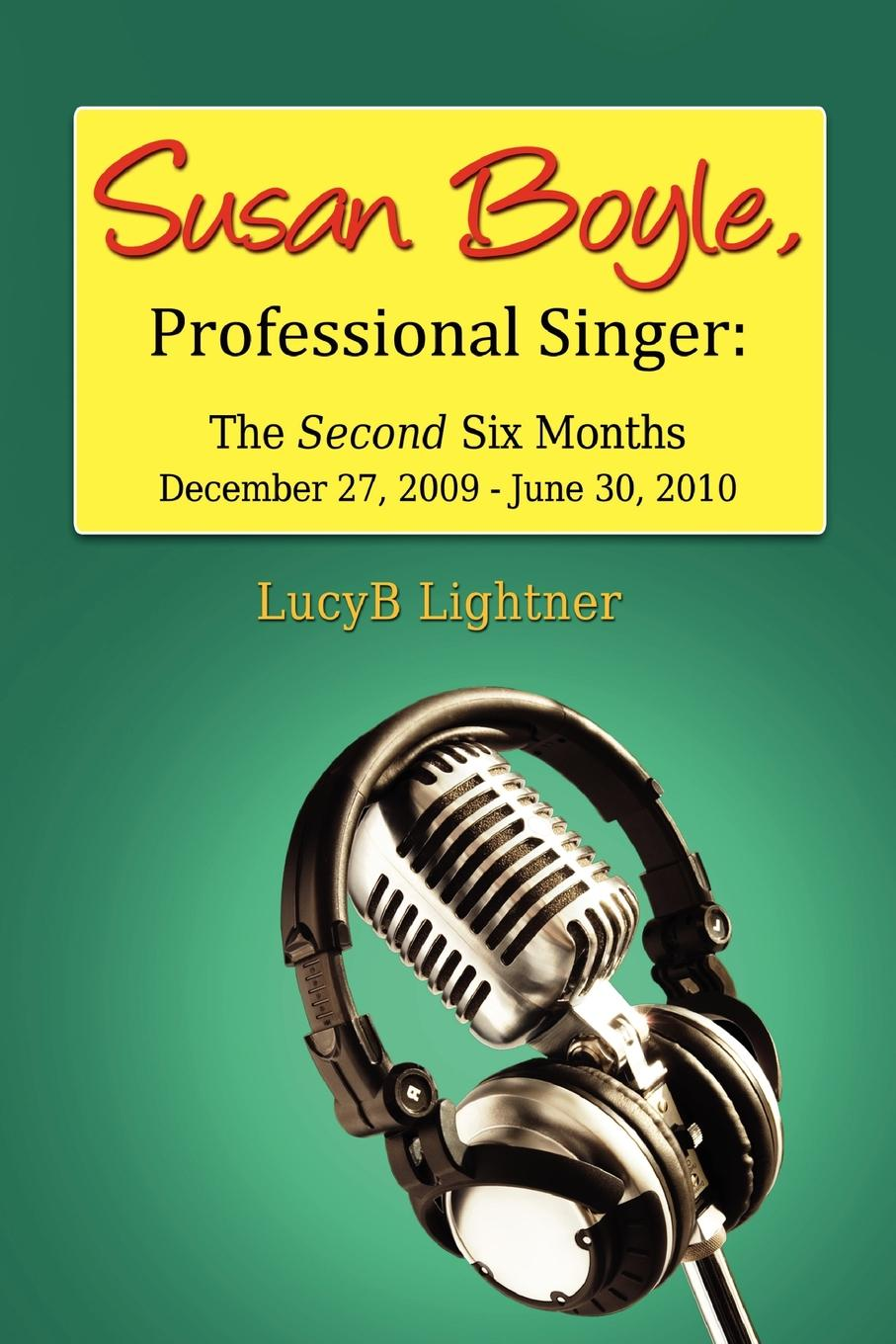 LucyB Lightner Susan Boyle, Professional Singer. The Second Six Months coolidge susan a round dozen