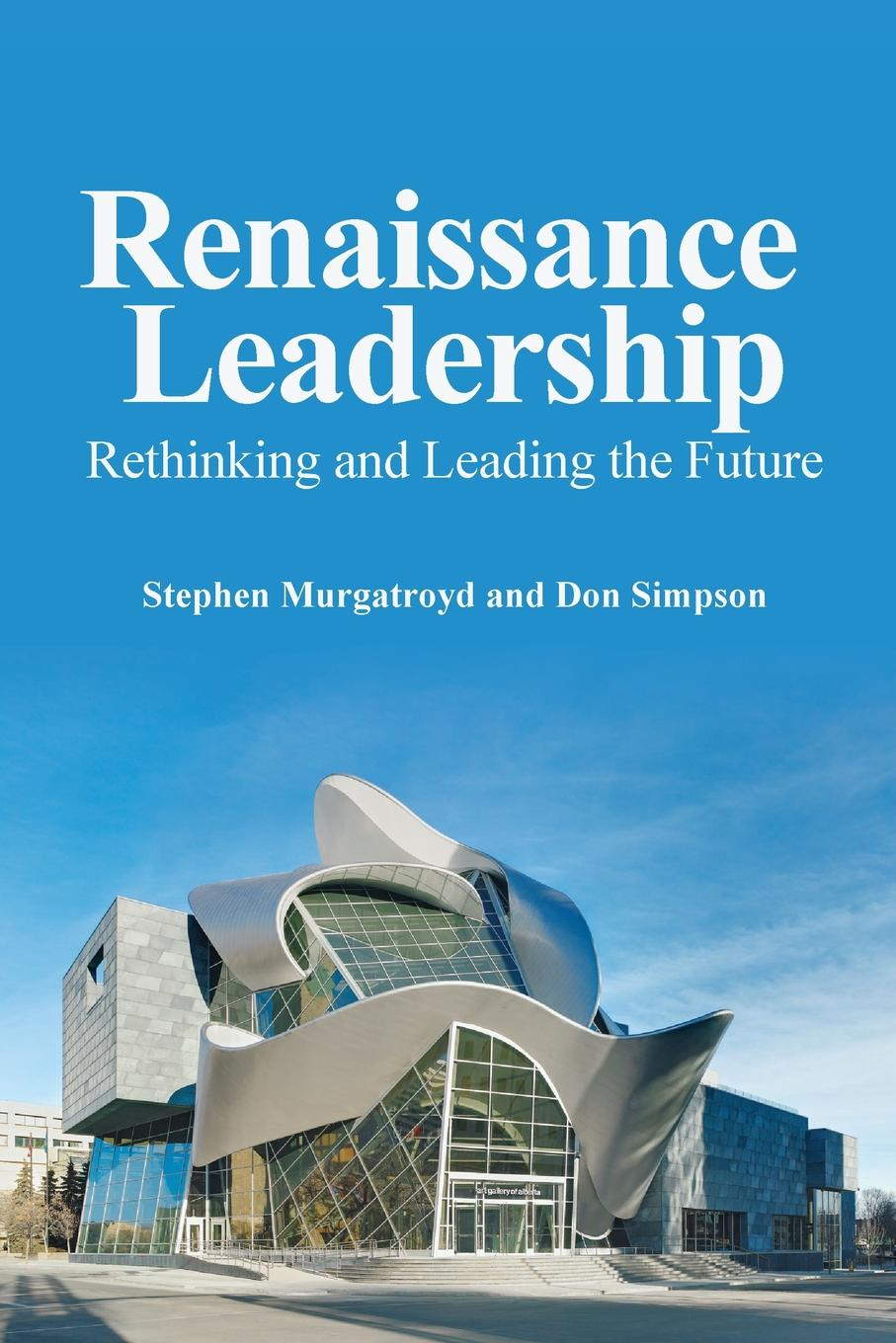 Stephen Murgatroyd, Don Simpson Renaissance Leadership suzanne morse w smart communities how citizens and local leaders can use strategic thinking to build a brighter future