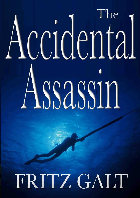 Fritz Galt The Accidental Assassin. An International Thriller недорго, оригинальная цена