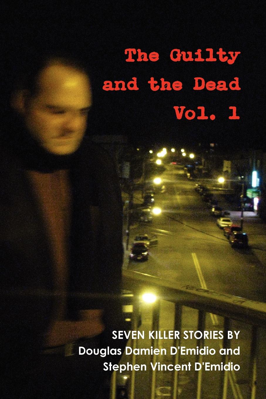 Stephen D'Emidio, Douglas D'Emidio The Guilty and the Dead, Vol. 1 where the dead lie