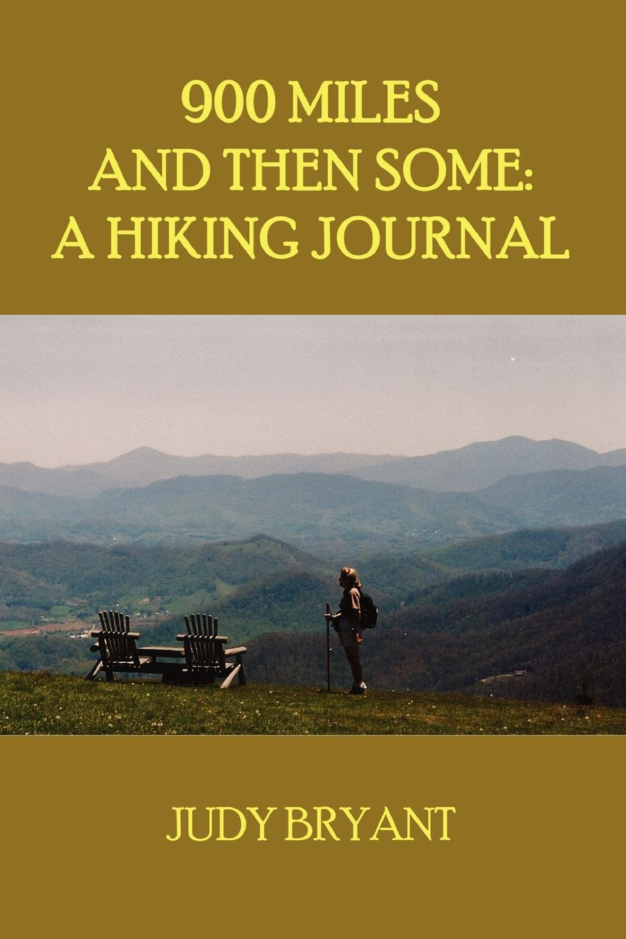 Judy Bryant 900 Miles and Then Some. A Hiking Journal