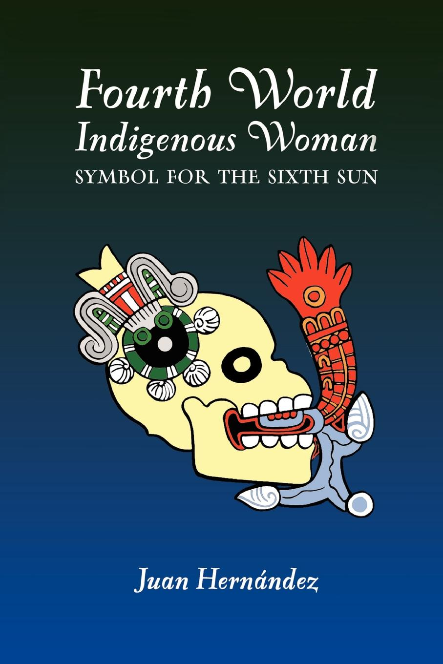 Juan Hernandez Fourth World Indigenous Woman. Symbol for the Sixth Sun the sixth man