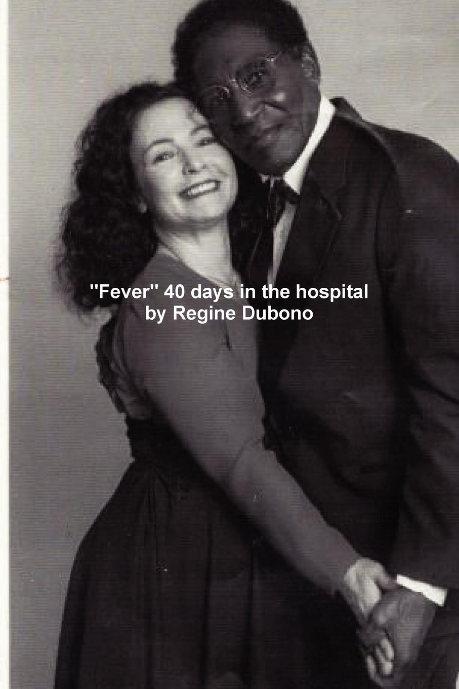 Regine Dubono Fever 40 Days in the Hospital