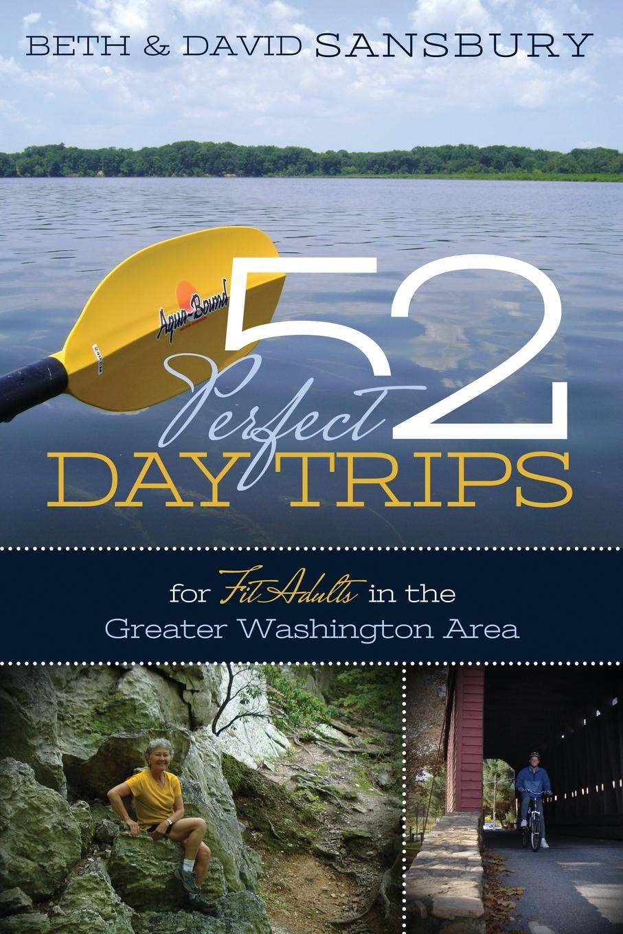 Beth Sansbury, David Sansbury 52 Perfect Day Trips for Fit Adults in the Greater Washington Area