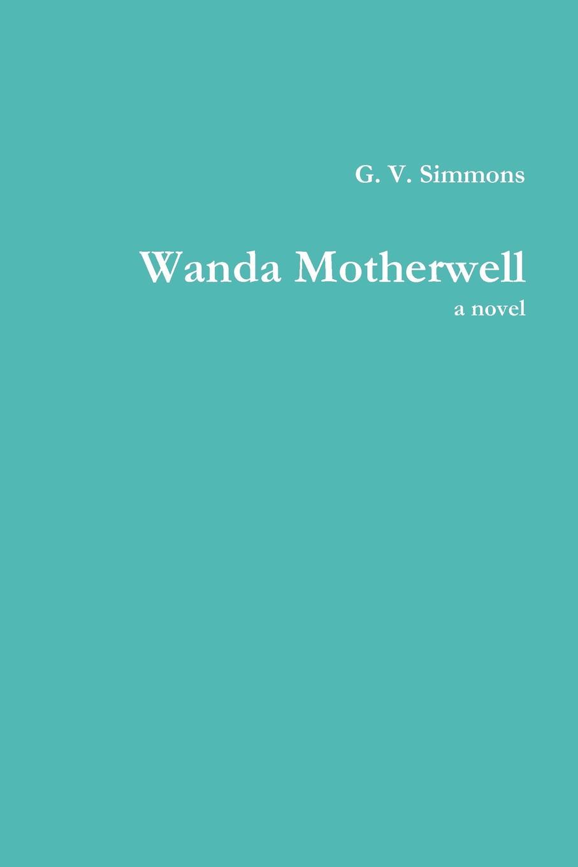 G. V. Simmons Wanda Motherwell, a Novel the firebrand
