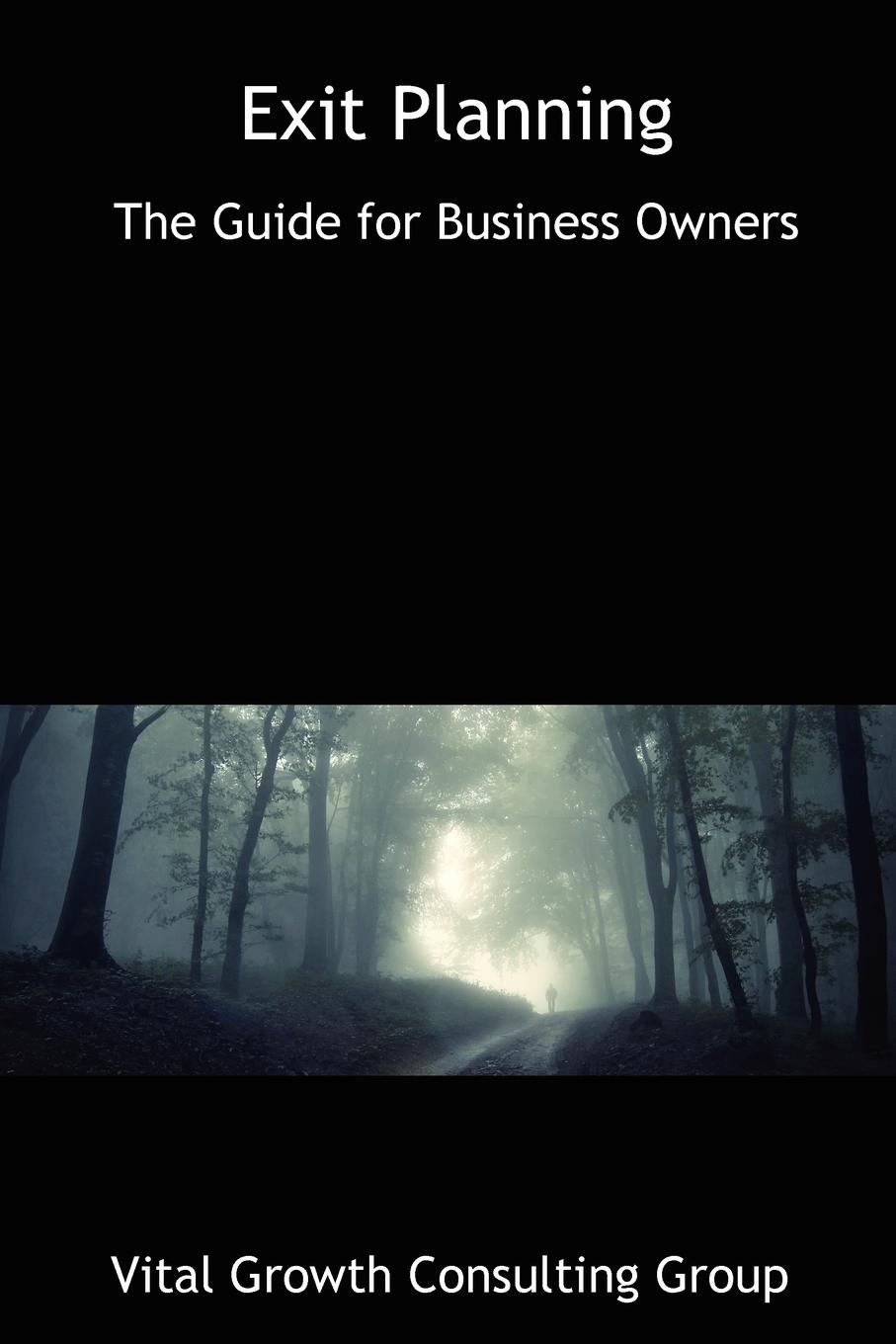 Exit Planning Exit Planning: The Guide for Business Owners addresses the strategic...