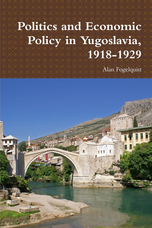 Alan Fogelquist Politics and Economic Policy in Yugoslavia, 1918-1929