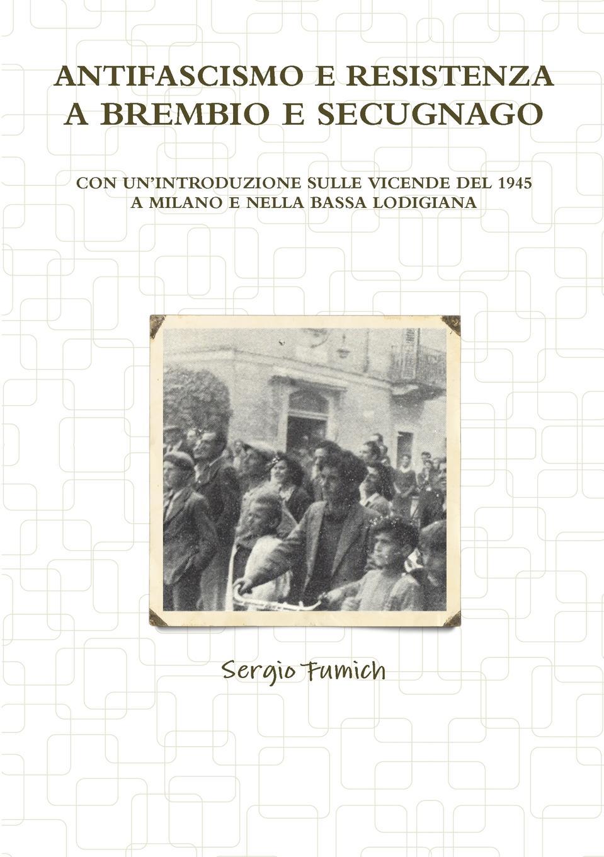 Sergio Fumich Antifascismo e Resistenza a Brembio e Secugnago francesco corridore una nuova fase dell emigrazione italiana