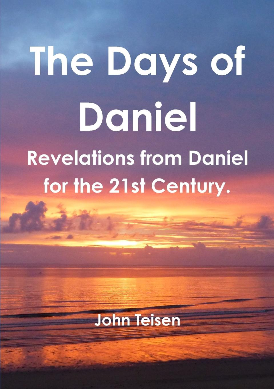John Teisen The Days of Daniel arie wilschut images of time the role of historical consciousness of time in learning