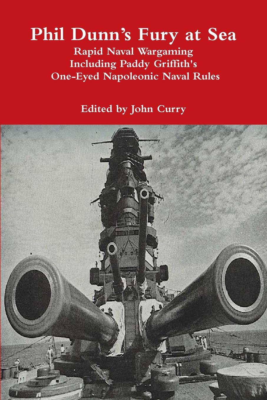 John Curry, Paddy Griffith, Phil Dunn Phil Dunn.s Fury at Sea Rapid Naval Wargaming Including Paddy Griffith.s One-Eyed Napoleonic Naval Rules john joseph welch a text book of naval architecture for the use of officers of the royal navy