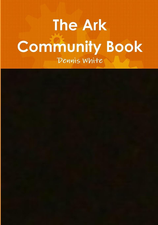 Dennis White The Ark Community Book недорго, оригинальная цена
