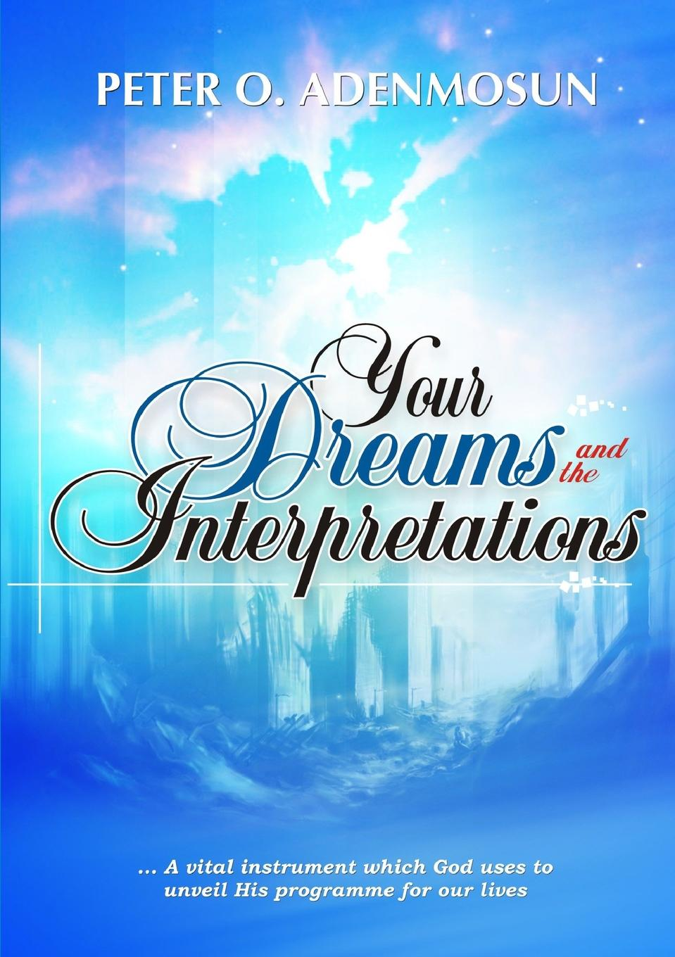 Peter O Adenmosun Your Dreams and the Interpretations diary of dreams diary of dreams alive