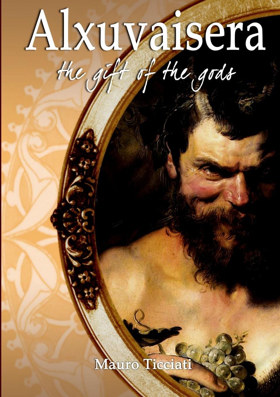 Mauro Ticciati Alxuvaisera - The gift of the Gods frederic homer balch the bridge of the gods