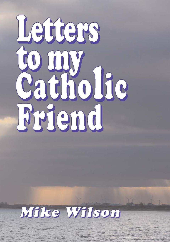 лучшая цена Mike Wilson Letters to My Catholic Friend