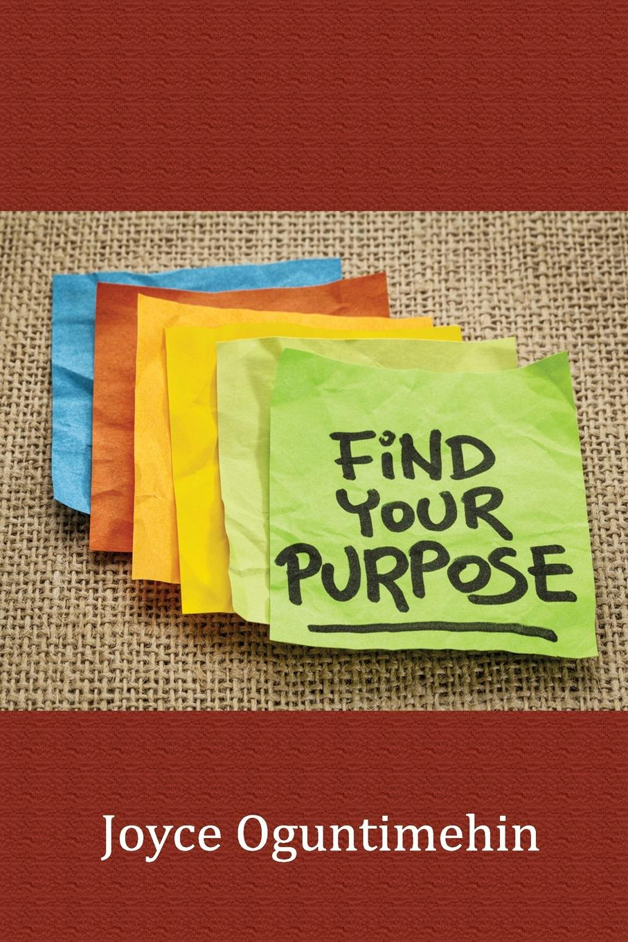 Joyce Oguntimehin Find Your Purpose linda cliatt wayman lead fearlessly love hard finding your purpose and putting it to work