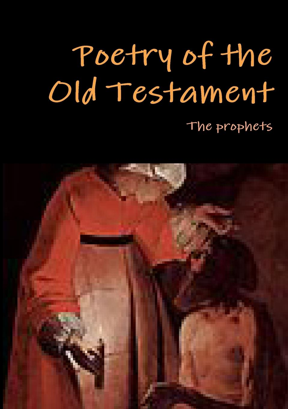 The Prophets Poetry of the Old Testament rasmussen к l the prophets of eternal fjord