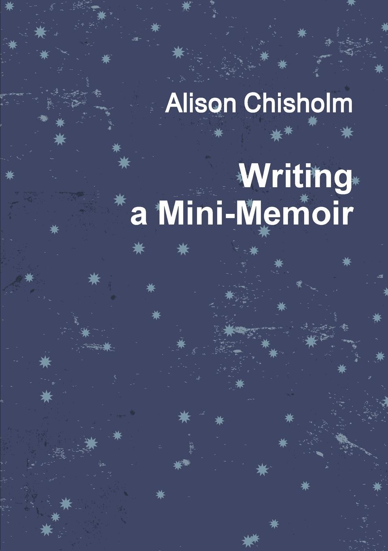 Alison Chisholm Writing A Mini-Memoir alison chisholm writing a mini memoir