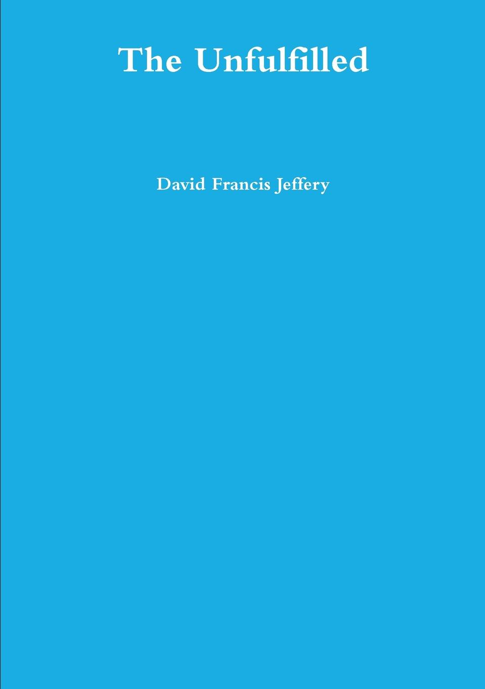 David Francis Jeffery The Unfulfilled цена