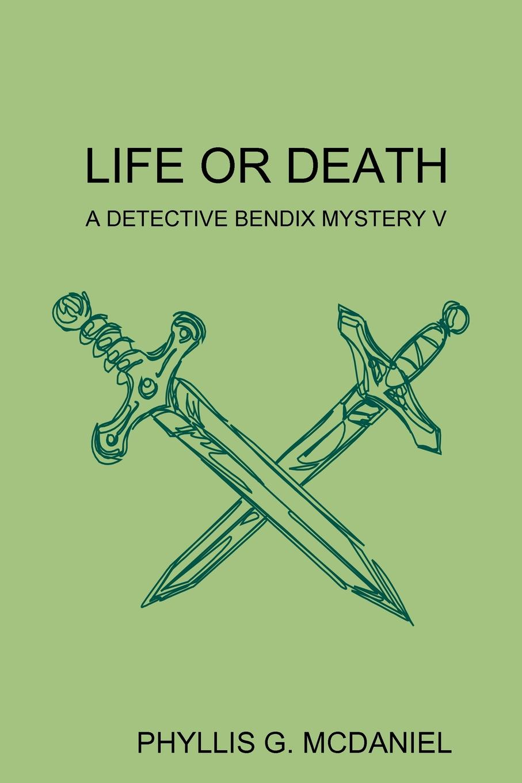 Фото - PHYLLIS G. MCDANIEL LIFE OR DEATH. A DETECTIVE BENDIX MYSTERY V phyllis g mcdaniel life or death a detective bendix mystery v
