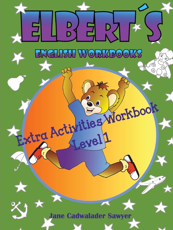 Jane Cadwalader Sawyer Elberts English Workbooks Extra Activities Workbook, Level 1 цена в Москве и Питере