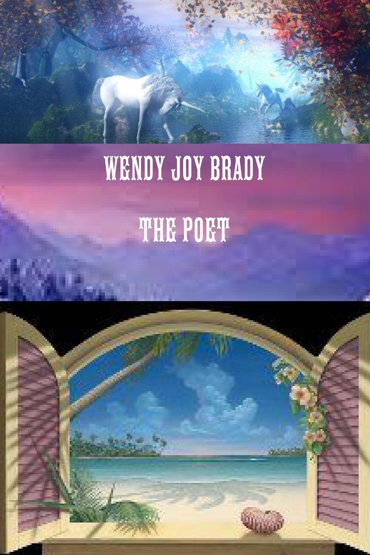 Wendy Joy Brady Wendy Joy Brady the Poet