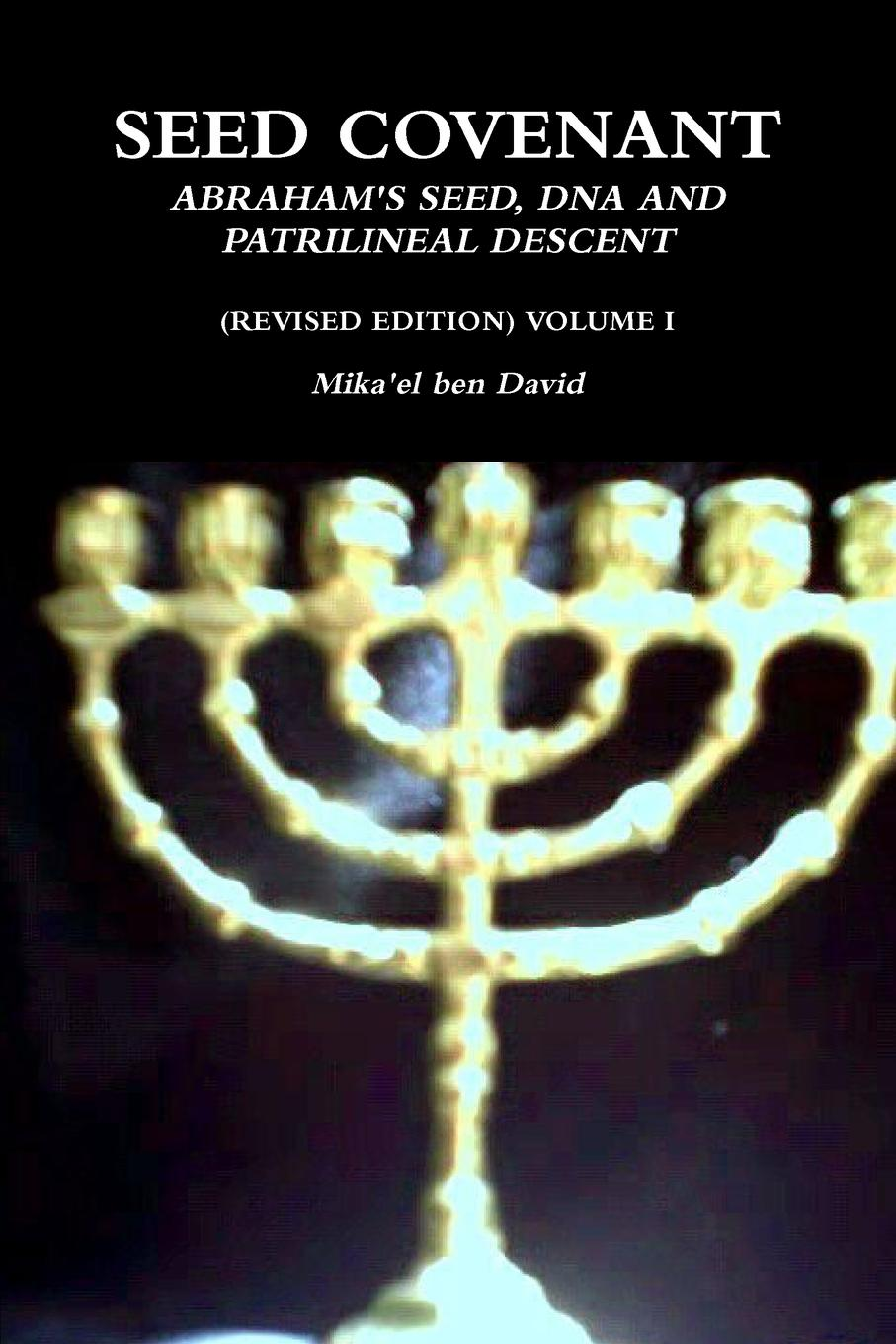 Mika'el ben David SEED COVENANT. ABRAHAM.S SEED, DNA AND PATRILINEAL DESCENT (REVISED EDITION) VOLUME I mikhail rosen jewish happiness in israel